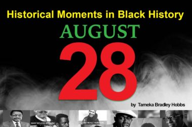 August 28: An Important Day In Black History